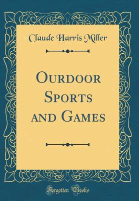 Ourdoor Sports and Games (Classic Reprint)