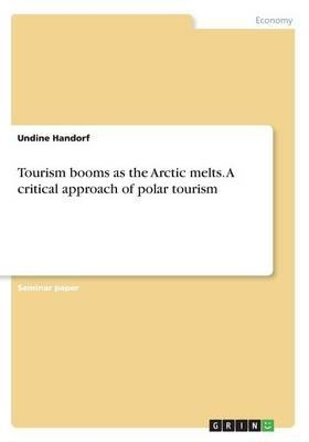 Tourism booms as the Arctic melts. A critical approach of polar tourism