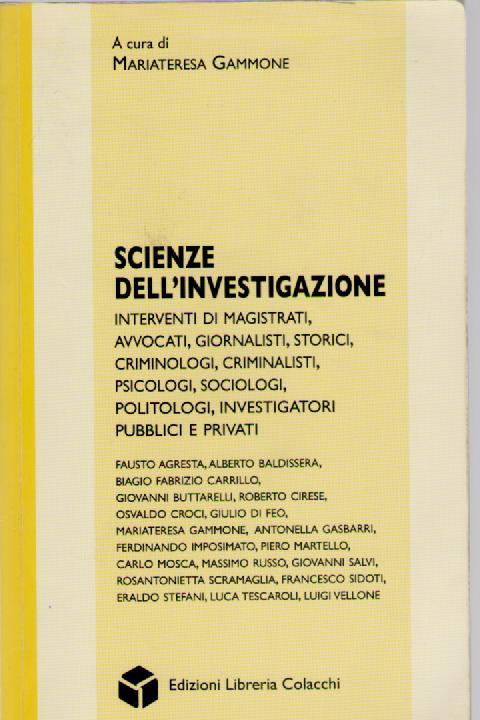 Scienze dell'investigazione. Interventi di magistrati, avvocati, storici, criminologi, psicologi