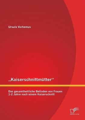 """""""Kaiserschnittmütte..."""