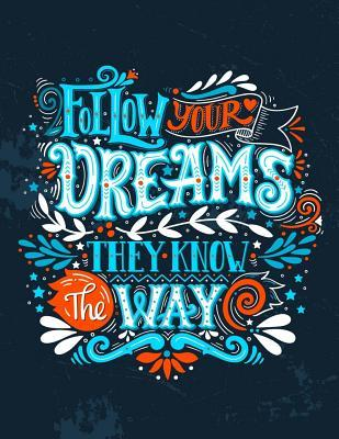 Follow Your Dreams They Know the Way Inspirational Journal