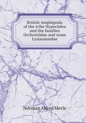 British Amphipoda of the Tribe Hyperiidea and the Families Orchestiidae and Some Lysianassidae