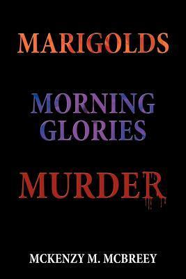 Marigolds, Morning Glories, Murder