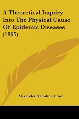 A Theoretical Inquiry Into the Physical Cause of Epidemic Diseases (1865)