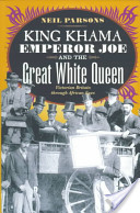 King Khama, Emperor Joe, and the Great White Queen