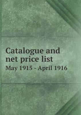 Catalogue and Net Price List May 1915 - April 1916