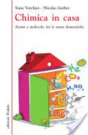 Chimica in casa. Molecole e atomi tra le mura domestiche
