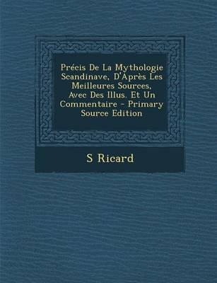 Precis de La Mythologie Scandinave, D'Apres Les Meilleures Sources, Avec Des Illus. Et Un Commentaire - Primary Source Edition