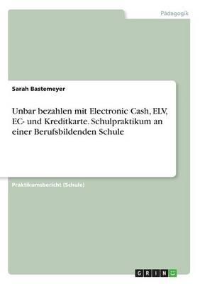Unbar bezahlen mit Electronic Cash, ELV, EC- und Kreditkarte. Schulpraktikum an einer Berufsbildenden Schule