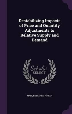 Destabilizing Impacts of Price and Quantity Adjustments to Relative Supply and Demand