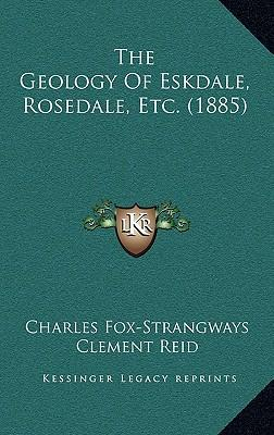 The Geology of Eskdale, Rosedale, Etc. (1885)