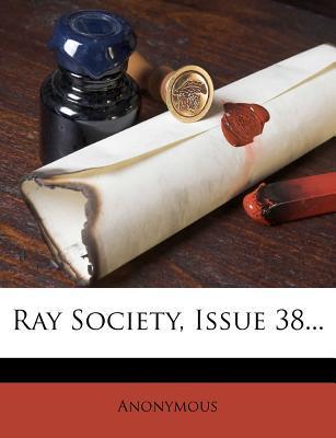 Ray Society, Issue 38...