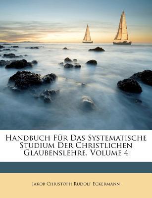 Handbuch Für Das Systematische Studium Der Christlichen Glaubenslehre, Volume 4