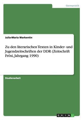 Zu den literarischen Texten in Kinder- und Jugendzeitschriften der DDR (Zeitschrift Frösi, Jahrgang 1990)