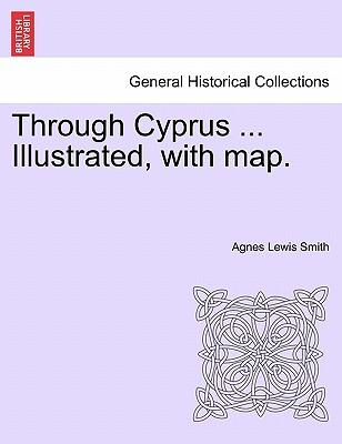 Through Cyprus ... Illustrated, with map.