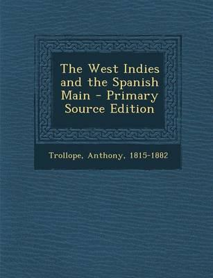 The West Indies and the Spanish Main - Primary Source Edition