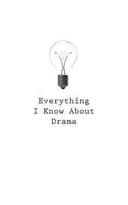 Everything I Know About Drama Journal