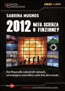 2012. Mito, scienza o finzione? Dai Maya alle catastrofi naturali, un'indagine scientifica sulla fine del mondo. 2 DVD. Con libro