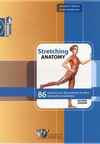 Stretching anatomy. 86 esercizi con descrizione tecnica ed analisi anatomica