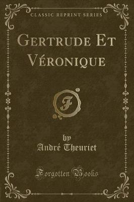 Gertrude Et Véronique (Classic Reprint)