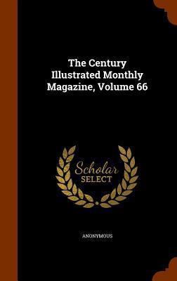 The Century Illustrated Monthly Magazine, Volume 66