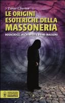 Le origini esoteriche della massoneria. Rosacroce, alchimisti e primi massoni
