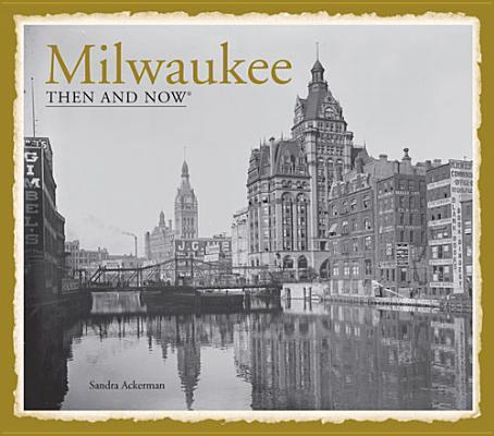 Milwaukee Then & Now