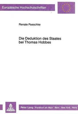 Die Deduktion Des Staates Bei Thomas Hobbes