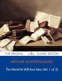 The World As Will And Idea (Vol. 1 of 3) - The Original Classic Edition