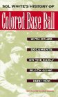 Sol White's History of Colored Baseball with Other Documents on the Early Black Game, 1886-1936