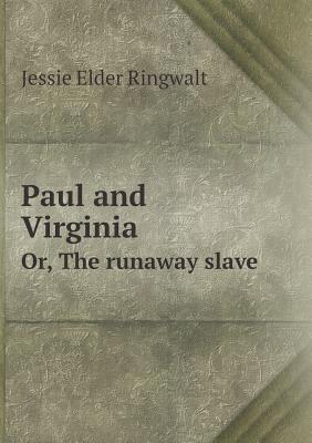 Paul and Virginia Or, the Runaway Slave