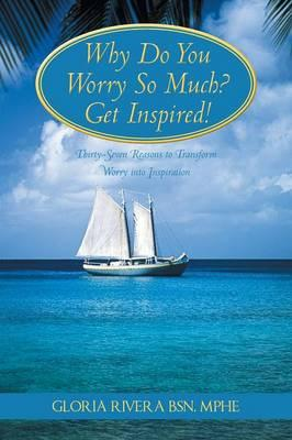 Why Do You Worry So Much? Get Inspired!