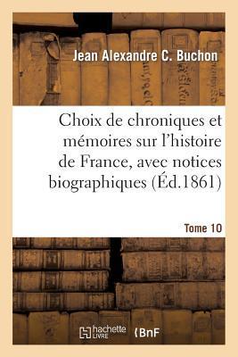 Choix de Chroniques et Memoires Sur l'Histoire de France, avec Notices Biographiques, Tome 10