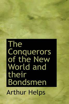 The Conquerors of the New World and Their Bondsmen