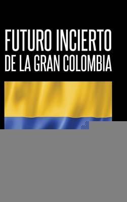 Futuro incierto de La Gran Colombia