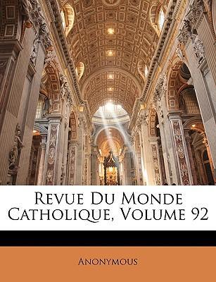 Revue Du Monde Catholique, Volume 92