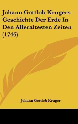 Johann Gottlob Krugers Geschichte Der Erde in Den Alleraltesten Zeiten (1746)