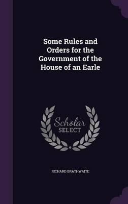 Some Rules and Orders for the Government of the House of an Earle