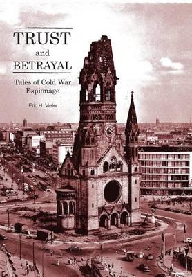 Trust and Betrayal - Tales of Cold War Espionage