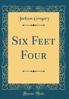 Six Feet Four (Classic Reprint)