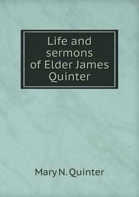 Life and Sermons of Elder James Quinter