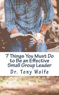 7 Things You Must Do to Be an Effective Small Group Leader