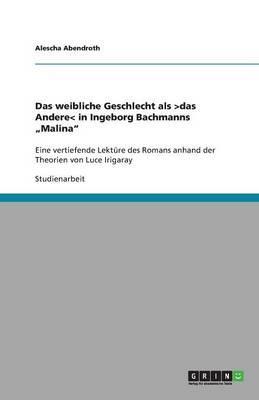 """Das weibliche Geschlecht als >das Andere< in Ingeborg Bachmanns """"Malina"""""""