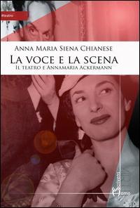 La voce e la scena. Il teatro e Annamaria Ackermann