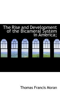 The Rise and Development of the Bicameral System in America;