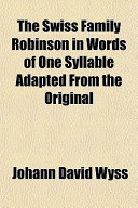 The Swiss Family Robinson in Words of One Syllable Adapted from the Original
