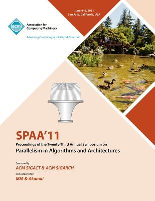 SPAA 11 Proceedings of the 23rd Annual Symposium on Parallelisms in Algorithms and Architectures