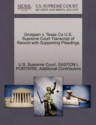 Grosjean V. Texas Co U.S. Supreme Court Transcript of Record with Supporting Pleadings