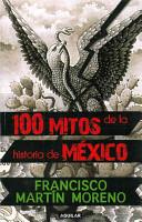 100 Mitos de la Historia de Mexico