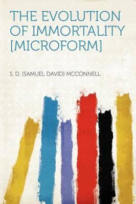 The Evolution of Immortality [microform]